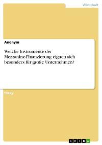 Cover Welche Instrumente der Mezzanine-Finanzierung eignen sich besonders für große Unternehmen?
