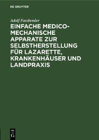 Cover Einfache medico-mechanische Apparate zur Selbstherstellung für Lazarette, Krankenhäuser und Landpraxis