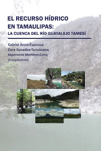 Cover El Recurso Hídrico En Tamaulipas: La Cuenca Del Río Guayalejo Tamesí