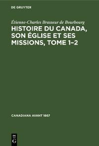 Cover Histoire du Canada, son église et ses missions, Tome 1–2