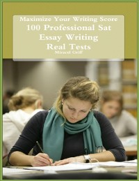 Cover Maximize Your Writing Score - 100 Professional Sat Essay Writing - Real Tests