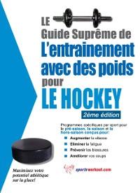 Cover Le guide supreme de l'entrainement avec des poids pour le hockey