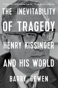 Cover The Inevitability of Tragedy: Henry Kissinger and His World