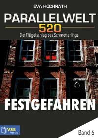 Cover Parallelwelt 520 - Band 6 - Festgefahren