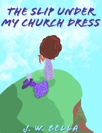 Cover The Slip Under My Church Dress