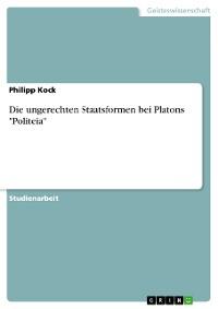 """Cover Die ungerechten Staatsformen bei Platons """"Politeia"""""""