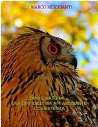Cover Uomo e Natura . . . una difficile ma affascinante coesistenza