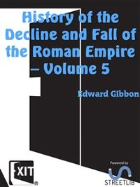 Cover History of the Decline and Fall of the Roman Empire — Volume 5