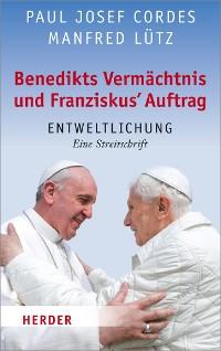 Cover Benedikts Vermächtnis und Franziskus`Auftrag