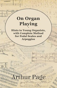 Cover On Organ Playing - Hints to Young Organists, with Complete Method for Pedal Scales and Arpeggios