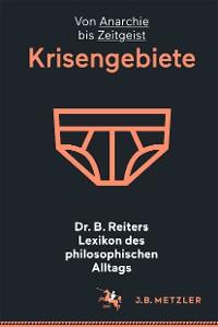 Cover Dr. B. Reiters Lexikon des philosophischen Alltags: Krisengebiete