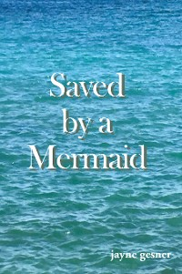 Cover Saved by a Mermaid