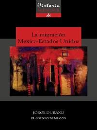 Cover Historia mínima de la migración México-Estados Unidos