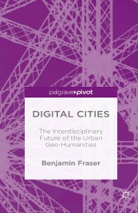 Cover Digital Cities: The Interdisciplinary Future of the Urban Geo-Humanities