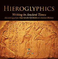 Cover Hieroglyphics : Writing in Ancient Times | Ancient Egypt for Kids Grade 4 | Children's Ancient History