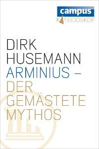 Cover Arminius - Der gemästete Mythos