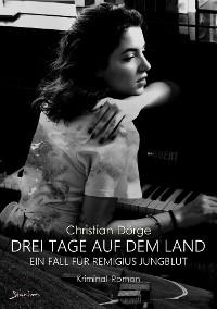 Cover DREI TAGE AUF DEM LAND - EIN FALL FÜR REMIGIUS JUNGBLUT