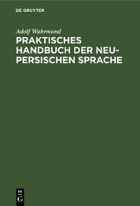 Cover Praktisches Handbuch der neu-persischen Sprache