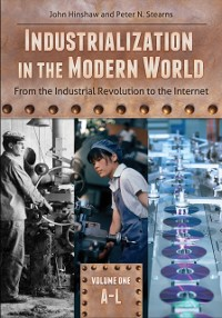 Cover Industrialization in the Modern World: From the Industrial Revolution to the Internet [2 volumes]