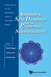 Cover Symmetry, Spin Dynamics And The Properties Of Nanostructures - Lecture Notes Of The 11th International School On Theoretical Physics
