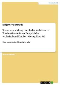 Cover Teamentwicklung durch das webbasierte Tool e-stimate® am Beispiel des technischen Händlers Georg Rutz AG