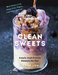 Cover Clean Sweets: Simple, High-Protein Desserts for One (Second)