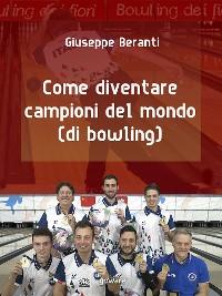 Cover Come diventare campioni del mondo (di bowling)