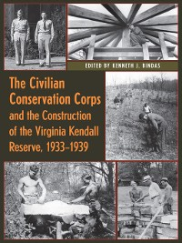Cover The Civilian Conservation Corps and the Construction of the Virginia Kendall Reserve, 1933--1939