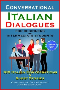 Cover Conversational Italian Dialogues For Beginners and Intermediate Students 100 Italian Conversations and Short Stories