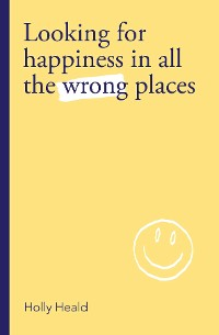 Cover Looking for Happiness in All the Wrong Places