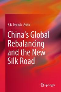 Cover China's Global Rebalancing and the New Silk Road