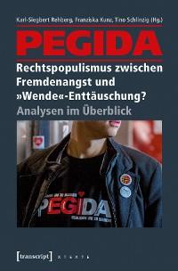 Cover PEGIDA - Rechtspopulismus zwischen Fremdenangst und »Wende«-Enttäuschung?