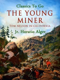 Cover The Young Miner; Or, Tom Nelson in California