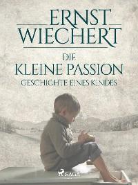 Cover Die kleine Passion - Geschichte eines Kindes