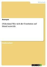 Cover (N)Iceland. Wie sich der Tourismus auf Island auswirkt