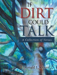 Cover If Dirt Could Talk: A Collection of Verses