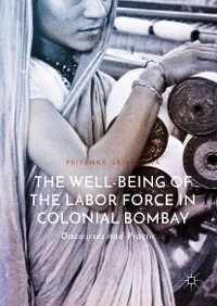 Cover The Well-Being of the Labor Force in Colonial Bombay