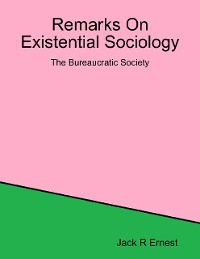 Cover Remarks On Existential Sociology: The Bureaucratic Society