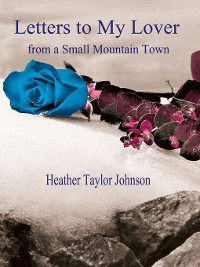 Cover Letters to My Lover from a Small Mountain Town