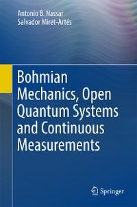 Cover Bohmian Mechanics, Open Quantum Systems and Continuous Measurements