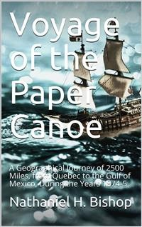 Cover Voyage of the Paper Canoe / A Geographical Journey of 2500 Miles, from Quebec to the Gulf of Mexico, During the Years 1874-5