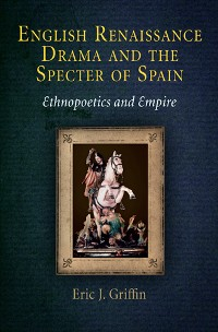 Cover English Renaissance Drama and the Specter of Spain