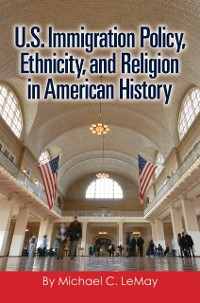 Cover U.S. Immigration Policy, Ethnicity, and Religion in American History
