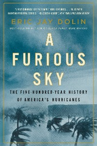 Cover A Furious Sky: The Five-Hundred-Year History of America's Hurricanes