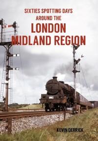 Cover Sixties Spotting Days Around the London Midland Region