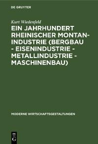 Cover Ein Jahrhundert rheinischer Montan-Industrie (Bergbau - Eisenindustrie - Metallindustrie - Maschinenbau)