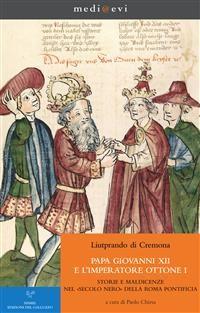 Cover Papa Giovanni XII e  l'imperatore Ottone I. Storie e maldicenze nel «secolo nero» della Roma pontificia