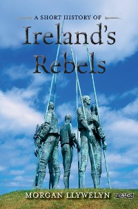Cover A Short History of Ireland's Rebels