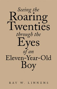Cover Seeing the Roaring Twenties Through the Eyes of an Eleven-Year-Old Boy