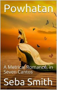 Cover Powhatan; A Metrical Romance, in Seven Cantos